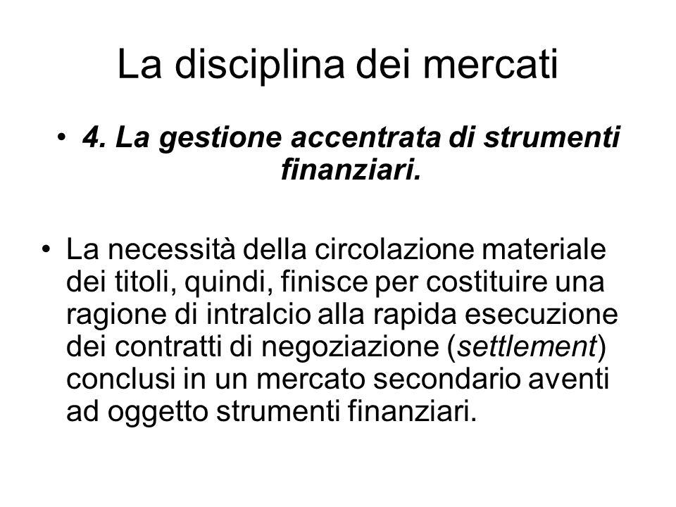 La disciplina dei mercati 4. La gestione accentrata di strumenti finanziari. La necessità della circolazione materiale dei titoli, quindi, finisce per