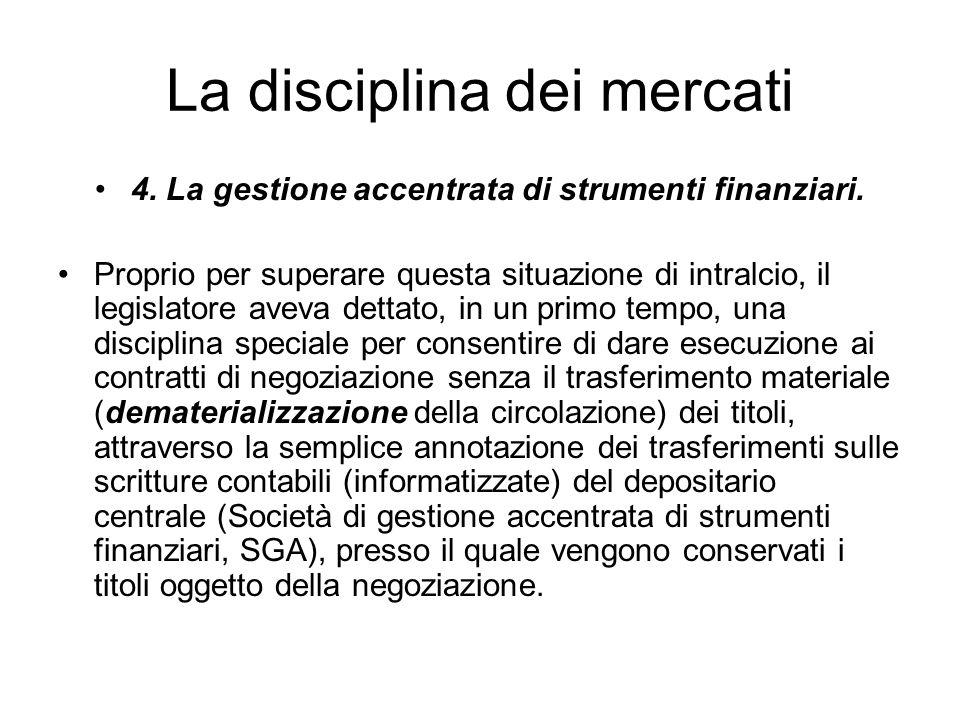 La disciplina dei mercati 4. La gestione accentrata di strumenti finanziari. Proprio per superare questa situazione di intralcio, il legislatore aveva