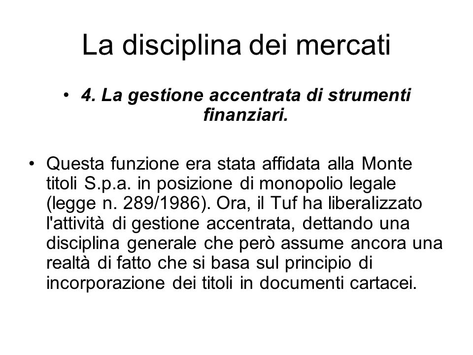 La disciplina dei mercati 4. La gestione accentrata di strumenti finanziari. Questa funzione era stata affidata alla Monte titoli S.p.a. in posizione
