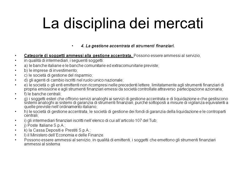 La disciplina dei mercati 4. La gestione accentrata di strumenti finanziari. Categorie di soggetti ammessi alla gestione accentrata. Possono essere am