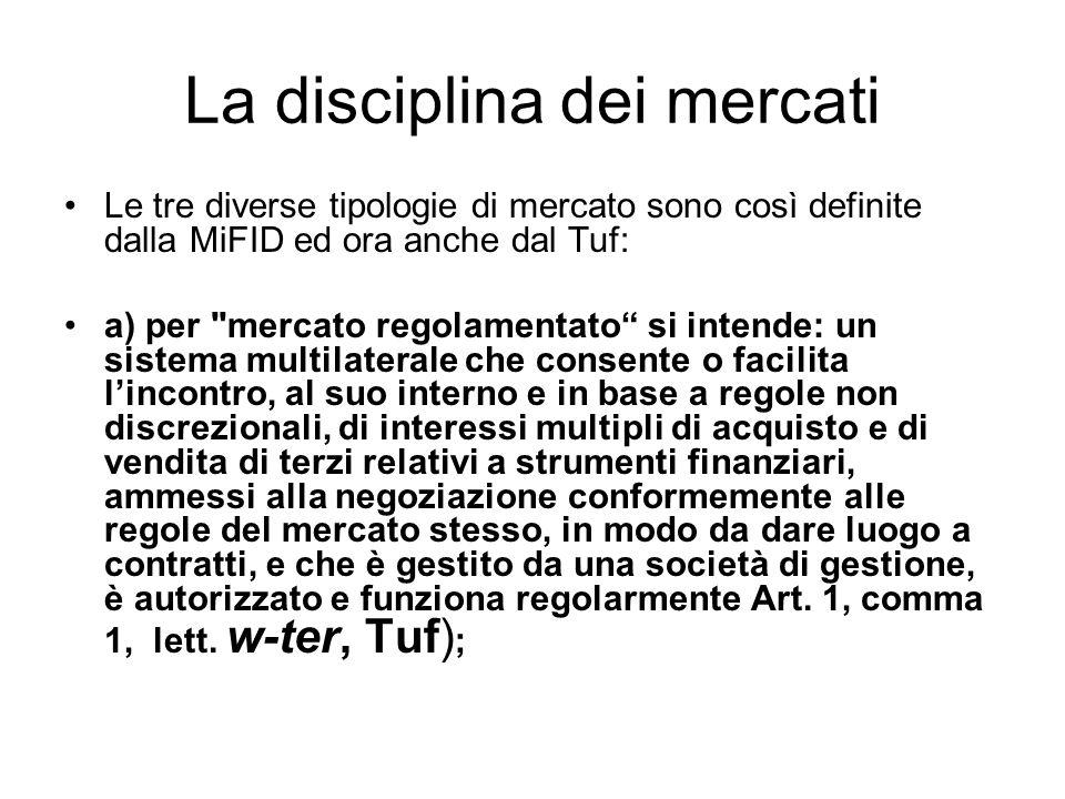 La disciplina dei mercati Le tre diverse tipologie di mercato sono così definite dalla MiFID ed ora anche dal Tuf: a) per