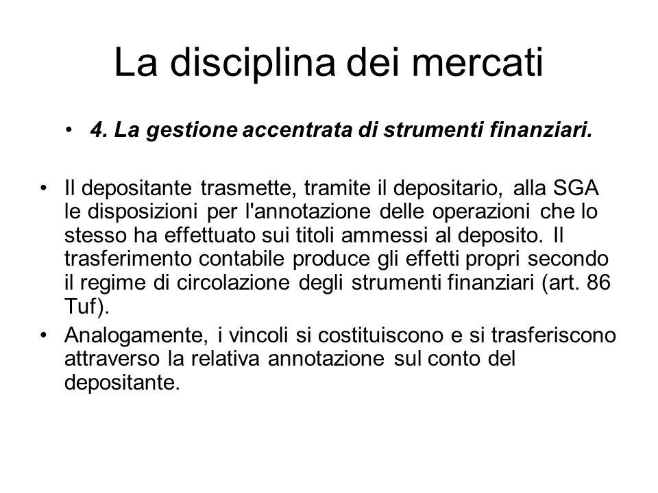 La disciplina dei mercati 4. La gestione accentrata di strumenti finanziari. Il depositante trasmette, tramite il depositario, alla SGA le disposizion