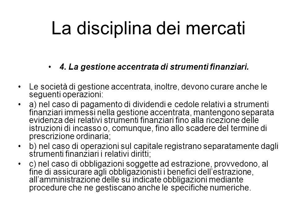 La disciplina dei mercati 4. La gestione accentrata di strumenti finanziari. Le società di gestione accentrata, inoltre, devono curare anche le seguen