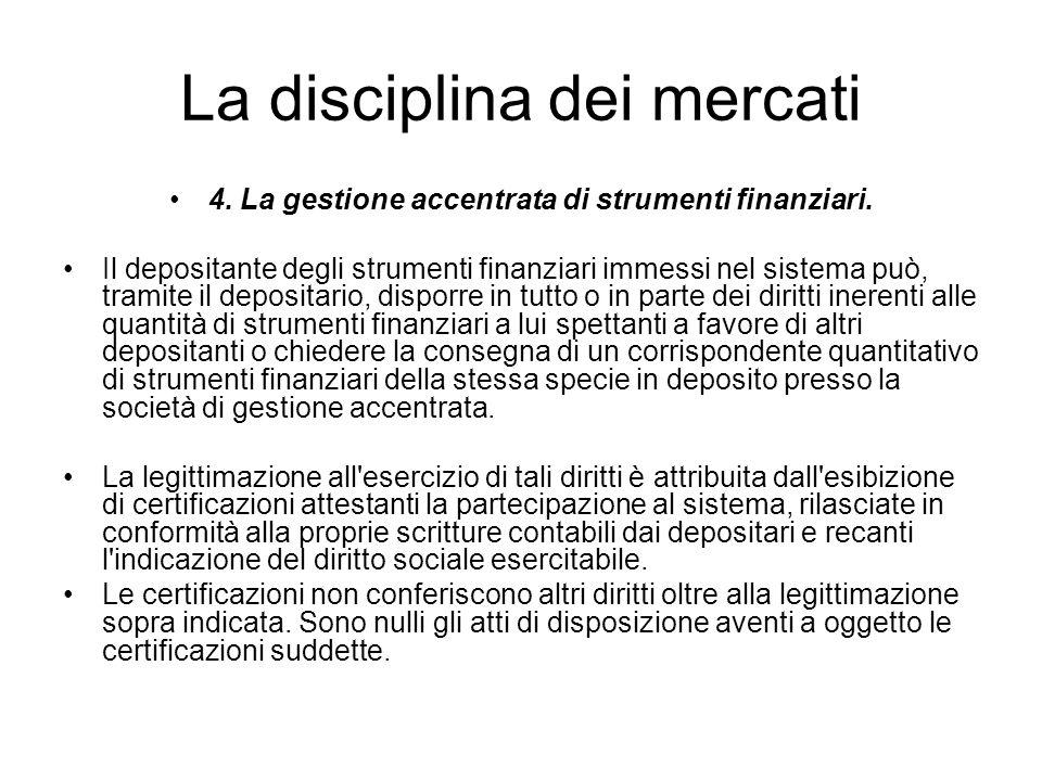 La disciplina dei mercati 4. La gestione accentrata di strumenti finanziari. Il depositante degli strumenti finanziari immessi nel sistema può, tramit