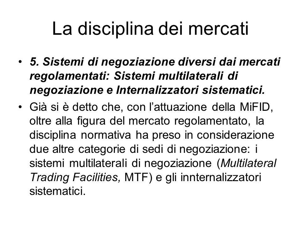 La disciplina dei mercati 5. Sistemi di negoziazione diversi dai mercati regolamentati: Sistemi multilaterali di negoziazione e Internalizzatori siste