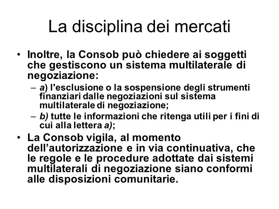 La disciplina dei mercati Inoltre, la Consob può chiedere ai soggetti che gestiscono un sistema multilaterale di negoziazione: –a) l'esclusione o la s