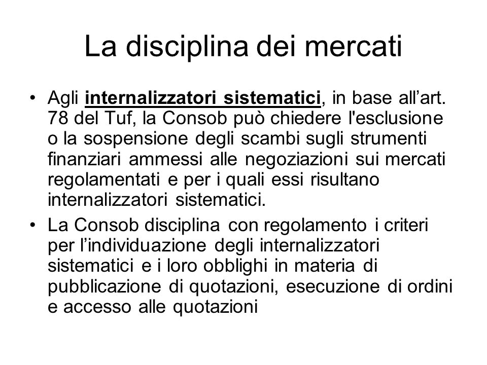 La disciplina dei mercati Agli internalizzatori sistematici, in base allart. 78 del Tuf, la Consob può chiedere l'esclusione o la sospensione degli sc