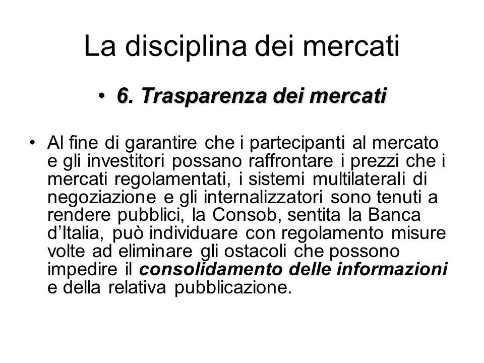 La disciplina dei mercati 6. Trasparenza dei mercati6. Trasparenza dei mercati Al fine di garantire che i partecipanti al mercato e gli investitori po