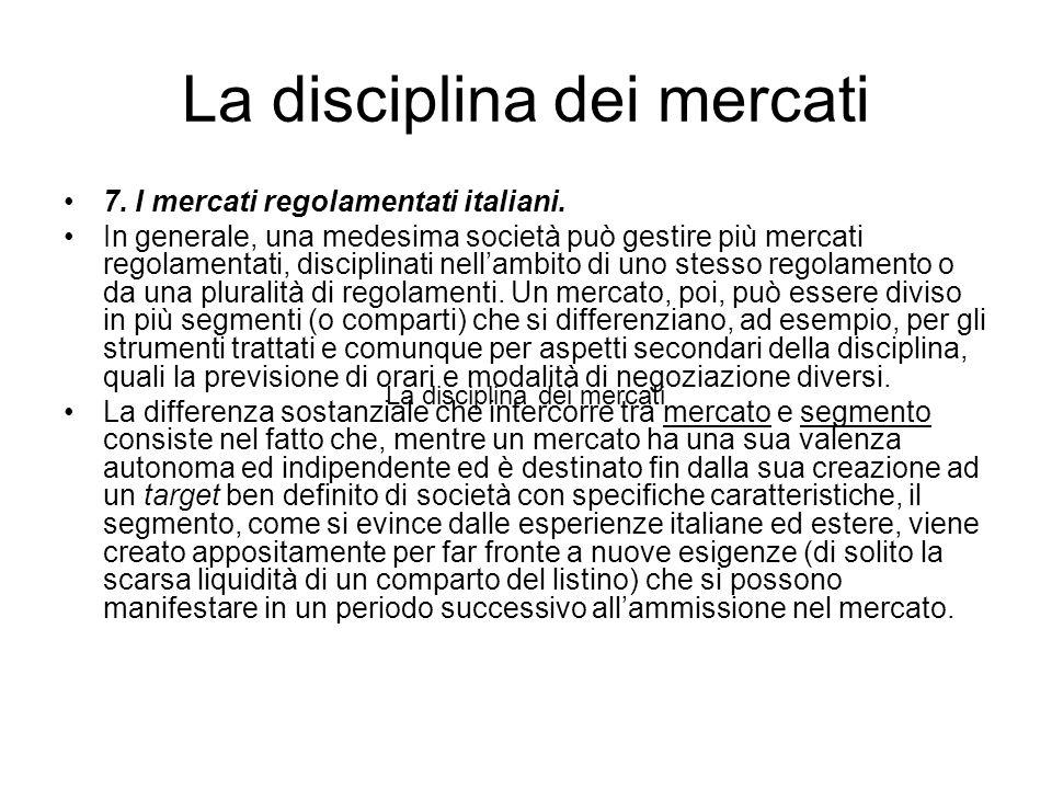 La disciplina dei mercati 7. I mercati regolamentati italiani. In generale, una medesima società può gestire più mercati regolamentati, disciplinati n