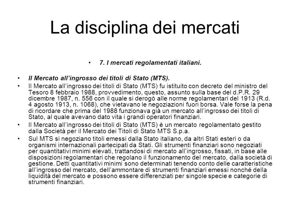 La disciplina dei mercati 7. I mercati regolamentati italiani. Il Mercato allingrosso dei titoli di Stato (MTS). Il Mercato allingrosso dei titoli di