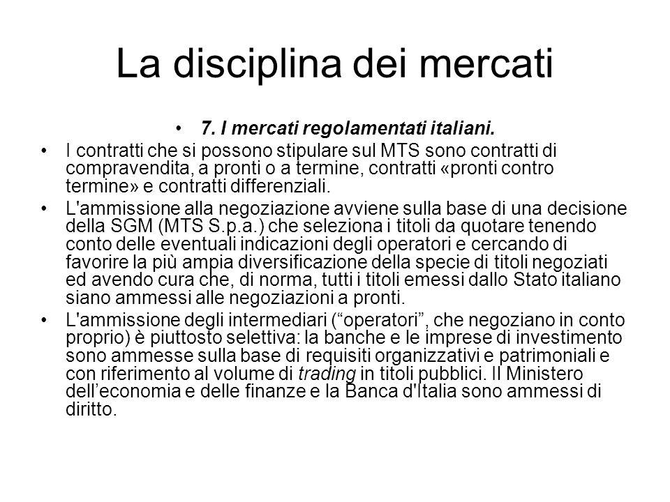 La disciplina dei mercati 7. I mercati regolamentati italiani. I contratti che si possono stipulare sul MTS sono contratti di compravendita, a pronti