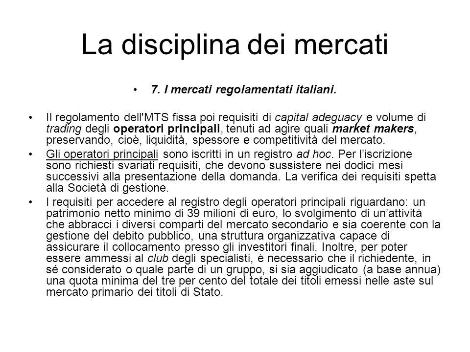 La disciplina dei mercati 7. I mercati regolamentati italiani. Il regolamento dell'MTS fissa poi requisiti di capital adeguacy e volume di trading deg