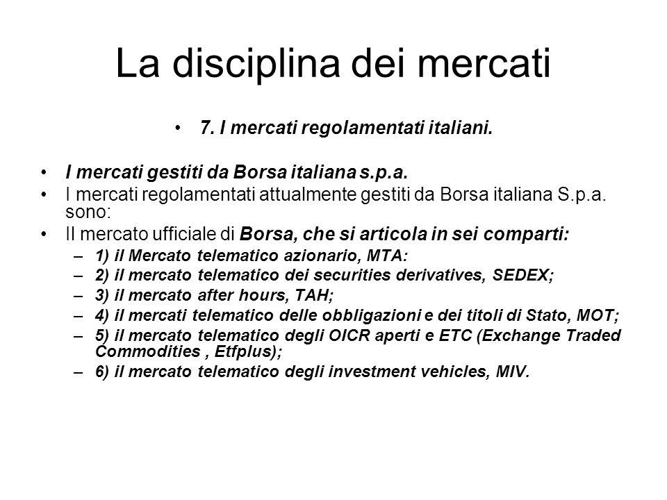 La disciplina dei mercati 7. I mercati regolamentati italiani. I mercati gestiti da Borsa italiana s.p.a. I mercati regolamentati attualmente gestiti