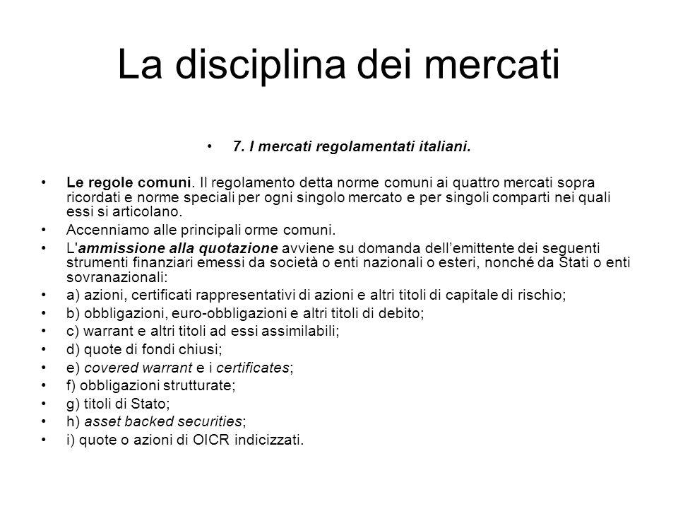 La disciplina dei mercati 7. I mercati regolamentati italiani. Le regole comuni. Il regolamento detta norme comuni ai quattro mercati sopra ricordati