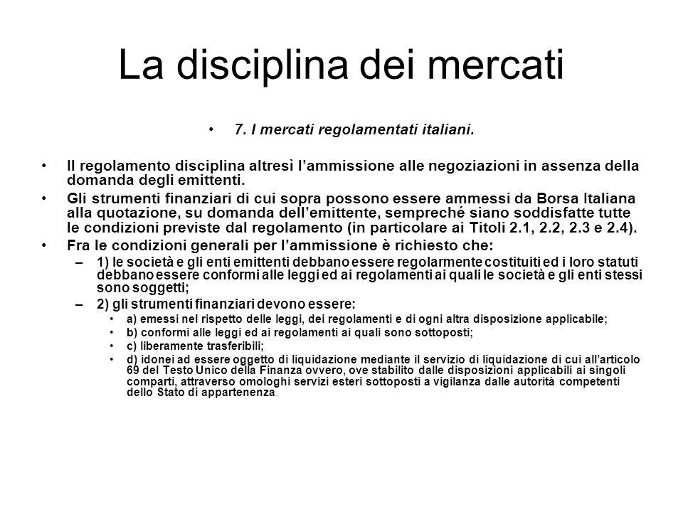 La disciplina dei mercati 7. I mercati regolamentati italiani. Il regolamento disciplina altresì lammissione alle negoziazioni in assenza della domand