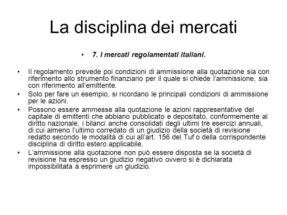 La disciplina dei mercati 7. I mercati regolamentati italiani. Il regolamento prevede poi condizioni di ammissione alla quotazione sia con riferimento