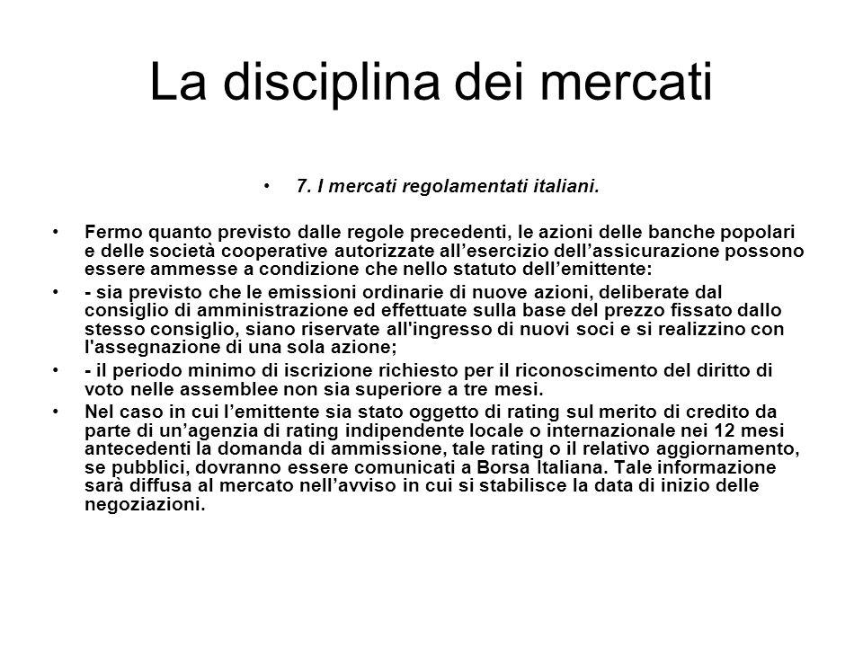 La disciplina dei mercati 7. I mercati regolamentati italiani. Fermo quanto previsto dalle regole precedenti, le azioni delle banche popolari e delle