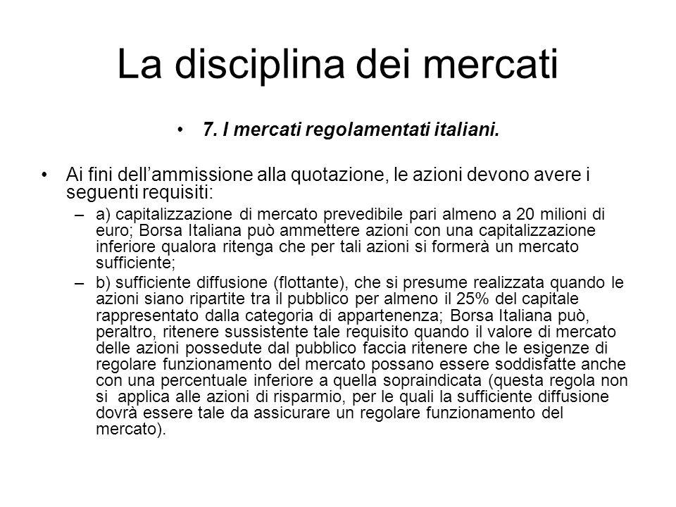 La disciplina dei mercati 7. I mercati regolamentati italiani. Ai fini dellammissione alla quotazione, le azioni devono avere i seguenti requisiti: –a