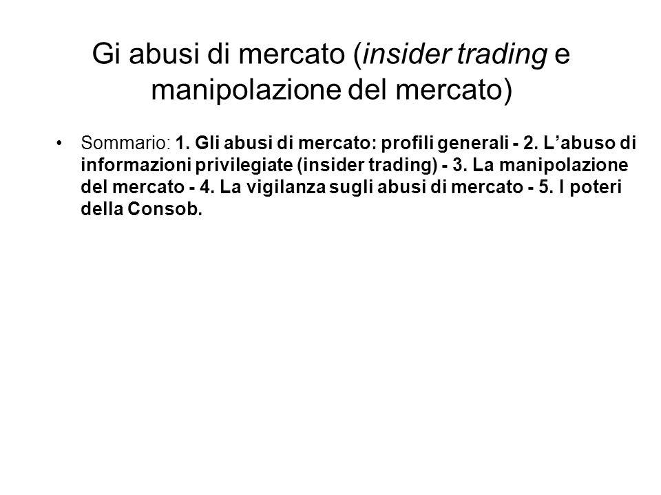Gi abusi di mercato (insider trading e manipolazione del mercato) Sommario: 1. Gli abusi di mercato: profili generali - 2. Labuso di informazioni priv