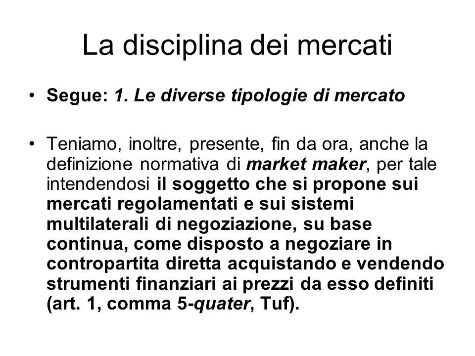 La disciplina dei mercati Segue: 1. Le diverse tipologie di mercato Teniamo, inoltre, presente, fin da ora, anche la definizione normativa di market m