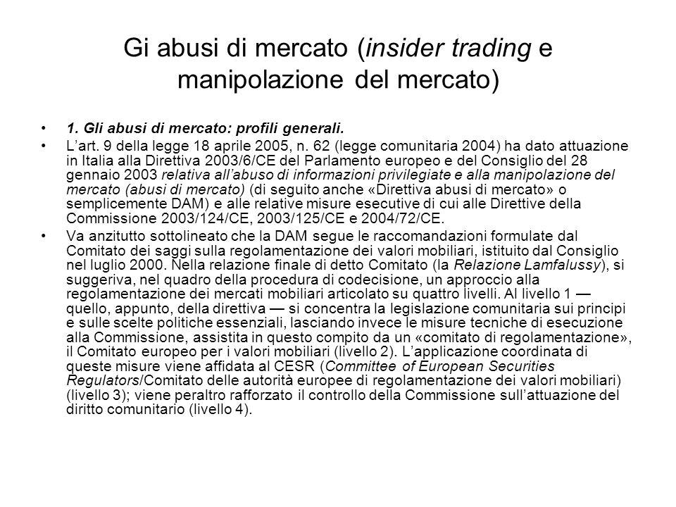 Gi abusi di mercato (insider trading e manipolazione del mercato) 1. Gli abusi di mercato: profili generali. Lart. 9 della legge 18 aprile 2005, n. 62