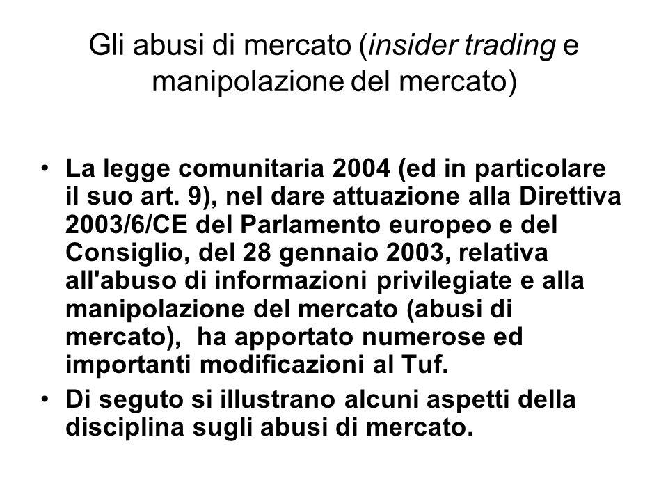 Gli abusi di mercato (insider trading e manipolazione del mercato) La legge comunitaria 2004 (ed in particolare il suo art. 9), nel dare attuazione al
