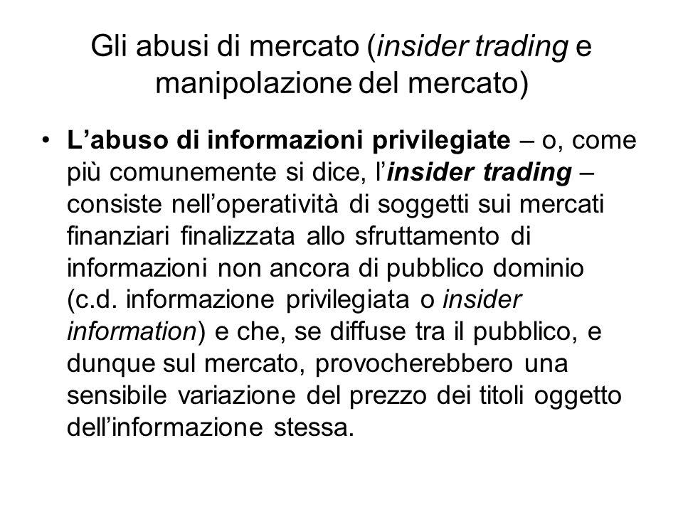 Gli abusi di mercato (insider trading e manipolazione del mercato) Labuso di informazioni privilegiate – o, come più comunemente si dice, linsider tra