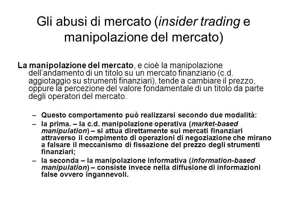 Gli abusi di mercato (insider trading e manipolazione del mercato) La manipolazione del mercato, e cioè la manipolazione dellandamento di un titolo su