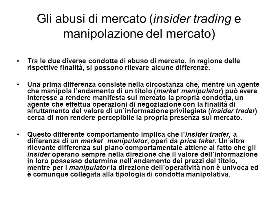 Gli abusi di mercato (insider trading e manipolazione del mercato) Tra le due diverse condotte di abuso di mercato, in ragione delle rispettive finali