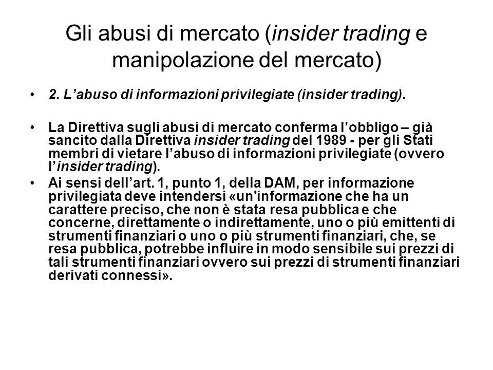 Gli abusi di mercato (insider trading e manipolazione del mercato) 2. Labuso di informazioni privilegiate (insider trading). La Direttiva sugli abusi