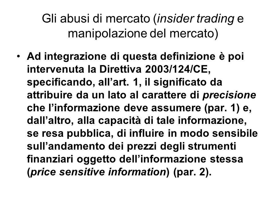 Gli abusi di mercato (insider trading e manipolazione del mercato) Ad integrazione di questa definizione è poi intervenuta la Direttiva 2003/124/CE, s