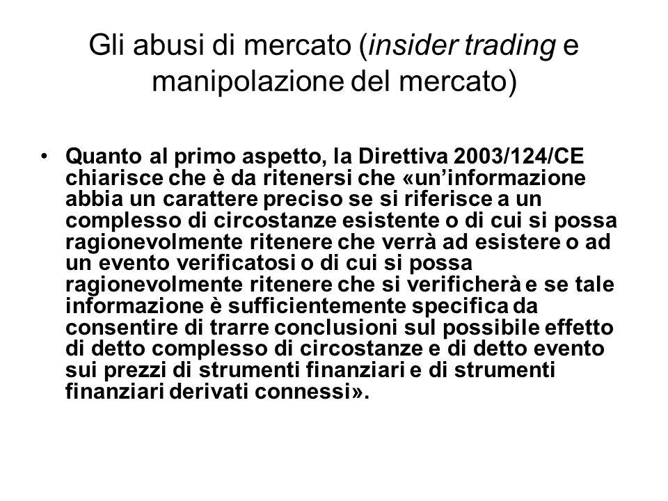 Gli abusi di mercato (insider trading e manipolazione del mercato) Quanto al primo aspetto, la Direttiva 2003/124/CE chiarisce che è da ritenersi che