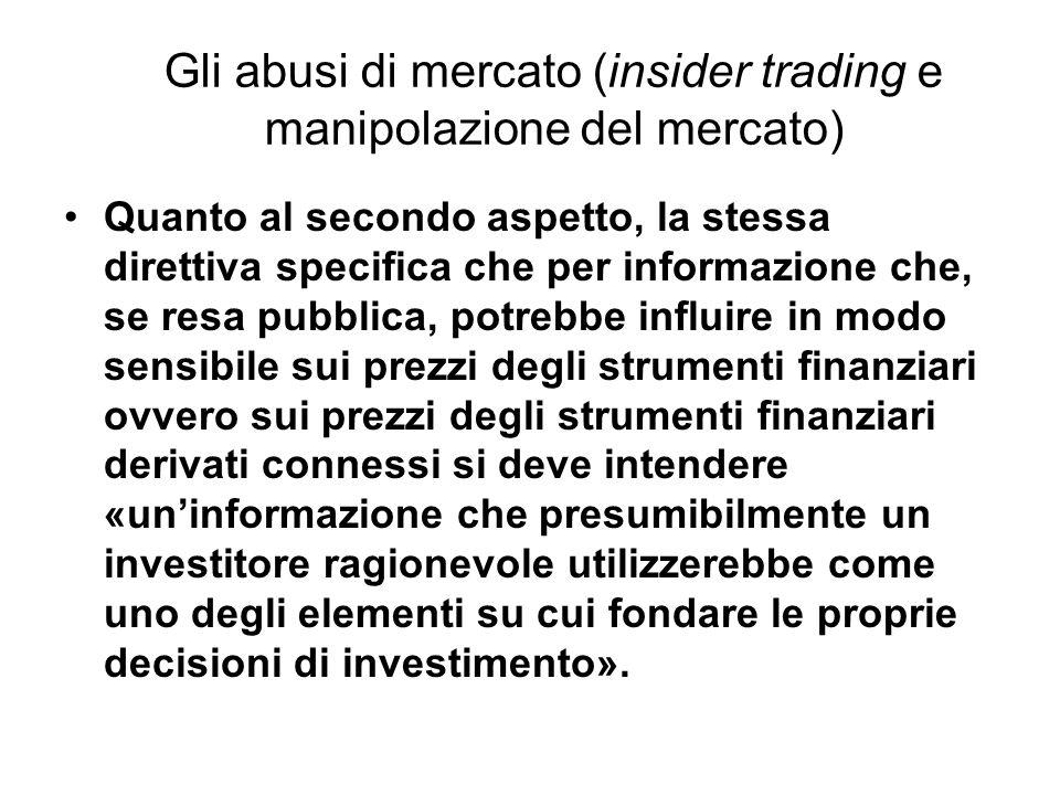 Gli abusi di mercato (insider trading e manipolazione del mercato) Quanto al secondo aspetto, la stessa direttiva specifica che per informazione che,