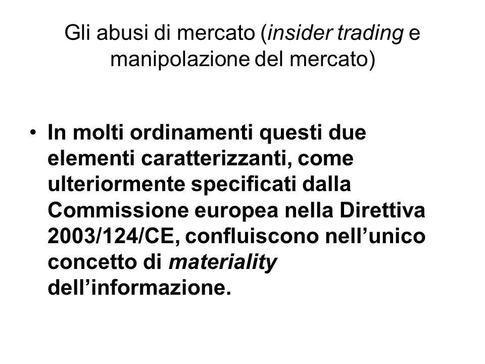 Gli abusi di mercato (insider trading e manipolazione del mercato) In molti ordinamenti questi due elementi caratterizzanti, come ulteriormente specif