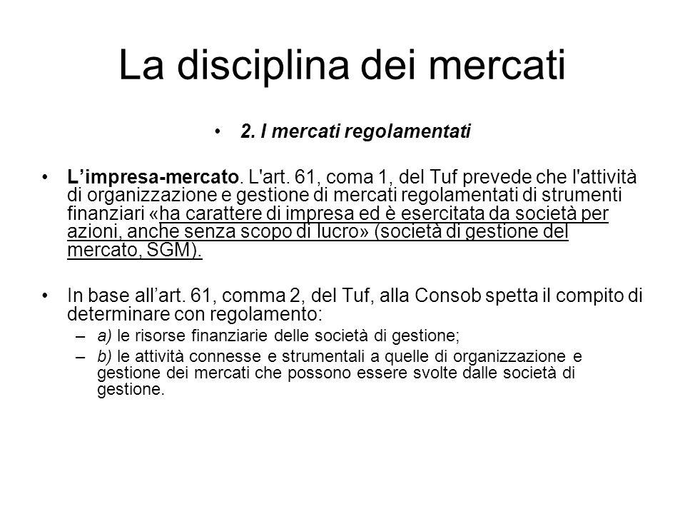 La disciplina dei mercati 2. I mercati regolamentati Limpresa-mercato. L'art. 61, coma 1, del Tuf prevede che l'attività di organizzazione e gestione