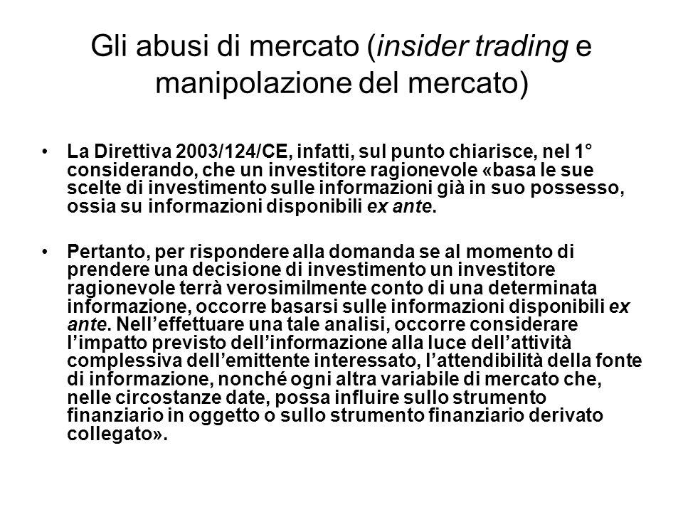 Gli abusi di mercato (insider trading e manipolazione del mercato) La Direttiva 2003/124/CE, infatti, sul punto chiarisce, nel 1° considerando, che un
