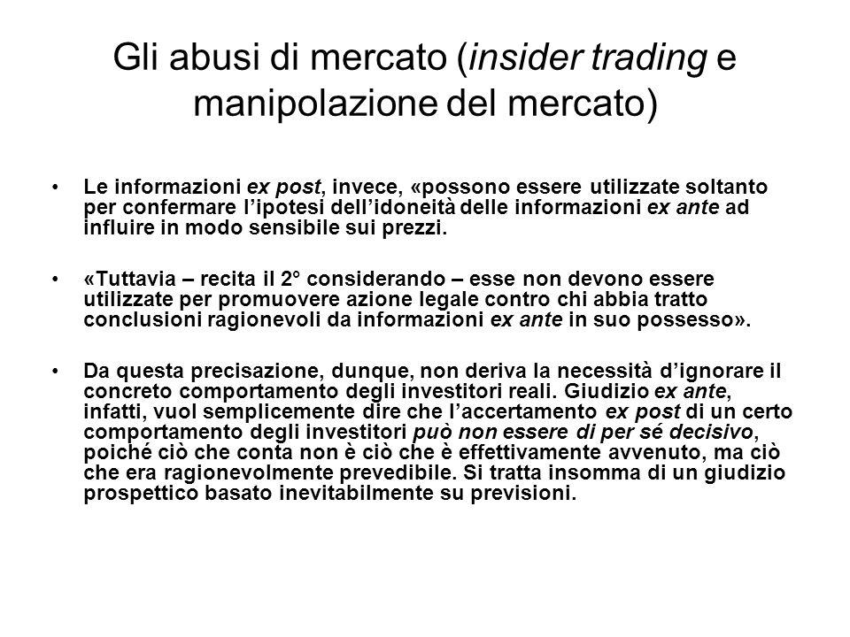 Gli abusi di mercato (insider trading e manipolazione del mercato) Le informazioni ex post, invece, «possono essere utilizzate soltanto per confermare
