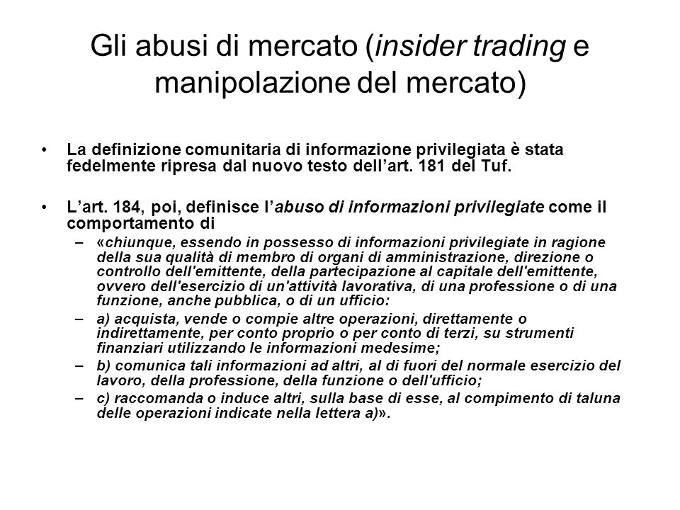 Gli abusi di mercato (insider trading e manipolazione del mercato) La definizione comunitaria di informazione privilegiata è stata fedelmente ripresa