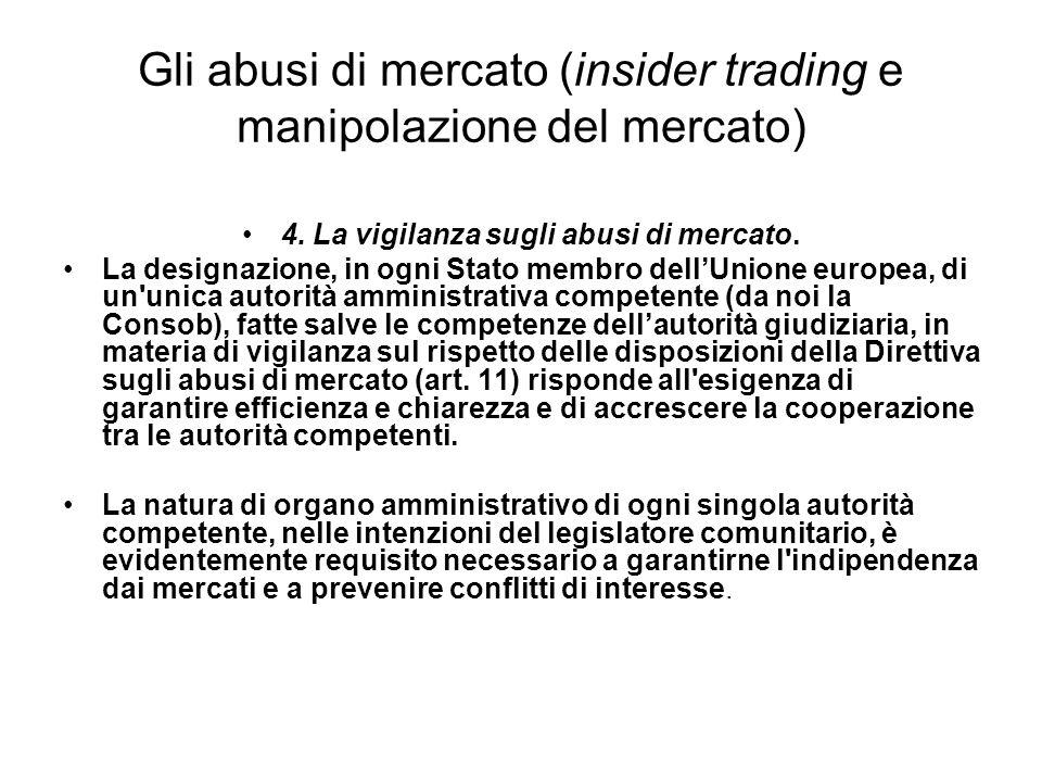 Gli abusi di mercato (insider trading e manipolazione del mercato) 4. La vigilanza sugli abusi di mercato. La designazione, in ogni Stato membro dellU
