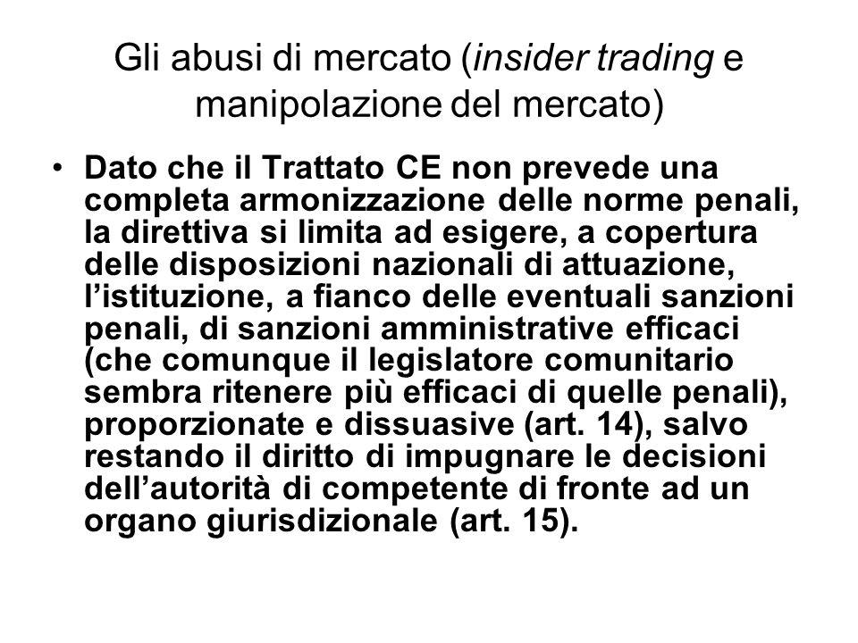 Gli abusi di mercato (insider trading e manipolazione del mercato) Dato che il Trattato CE non prevede una completa armonizzazione delle norme penali,