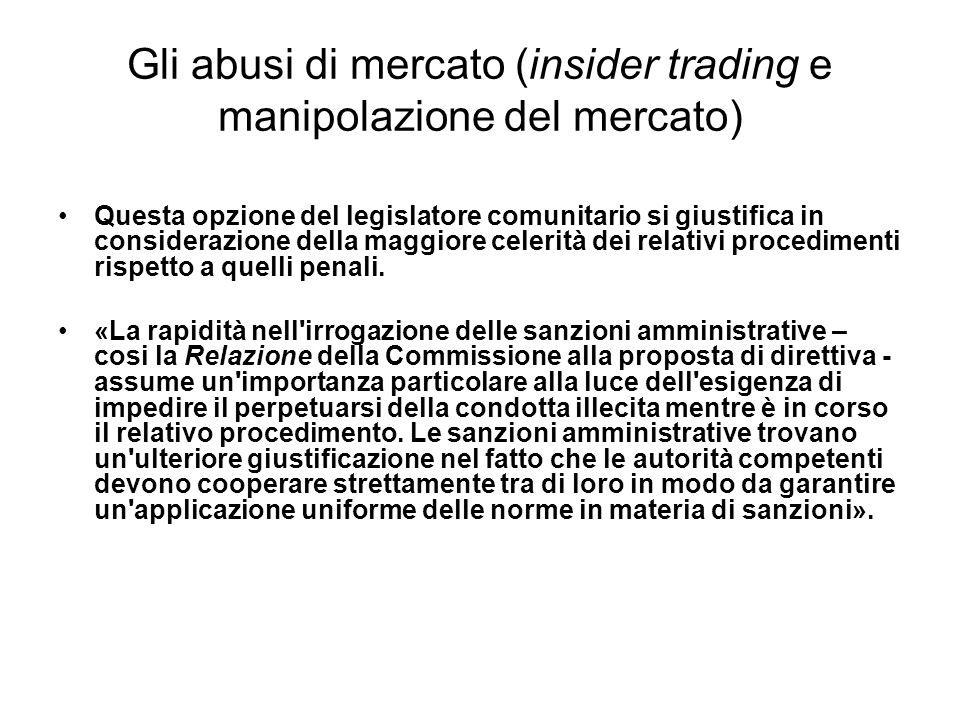 Gli abusi di mercato (insider trading e manipolazione del mercato) Questa opzione del legislatore comunitario si giustifica in considerazione della ma