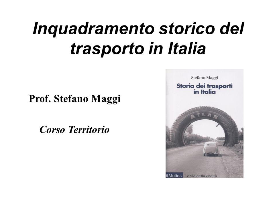 Inquadramento storico del trasporto in Italia Prof. Stefano Maggi Corso Territorio