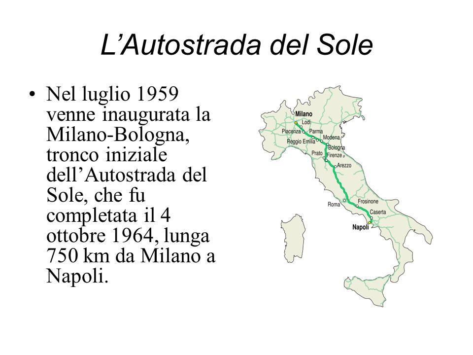 LAutostrada del Sole Nel luglio 1959 venne inaugurata la Milano-Bologna, tronco iniziale dellAutostrada del Sole, che fu completata il 4 ottobre 1964,