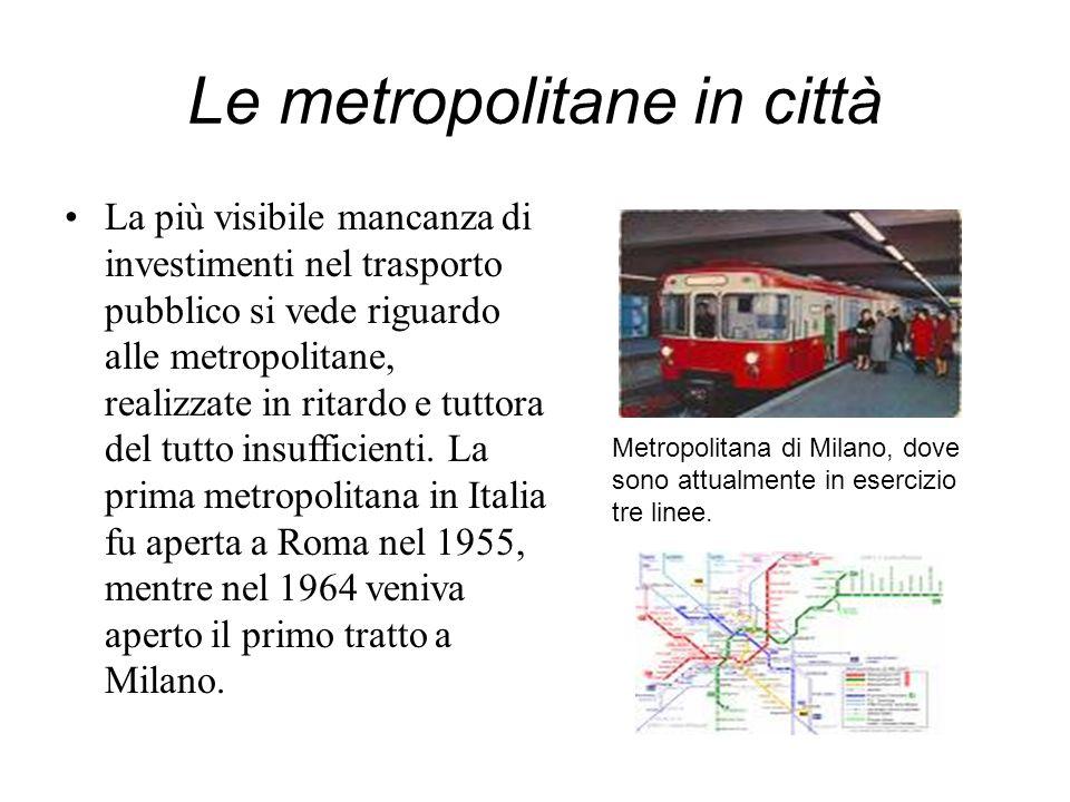 Le metropolitane in città La più visibile mancanza di investimenti nel trasporto pubblico si vede riguardo alle metropolitane, realizzate in ritardo e