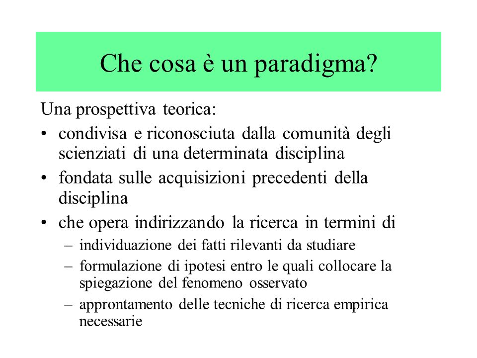 Che cosa è un paradigma? Una prospettiva teorica: condivisa e riconosciuta dalla comunità degli scienziati di una determinata disciplina fondata sulle