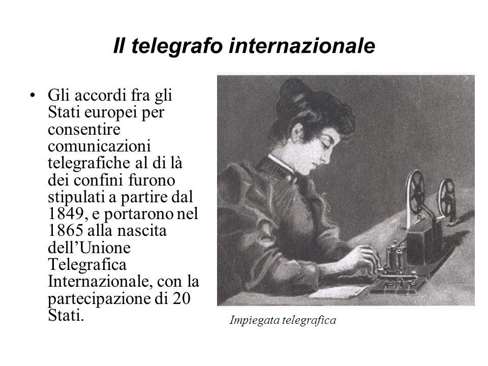 Il telegrafo internazionale Gli accordi fra gli Stati europei per consentire comunicazioni telegrafiche al di là dei confini furono stipulati a partir