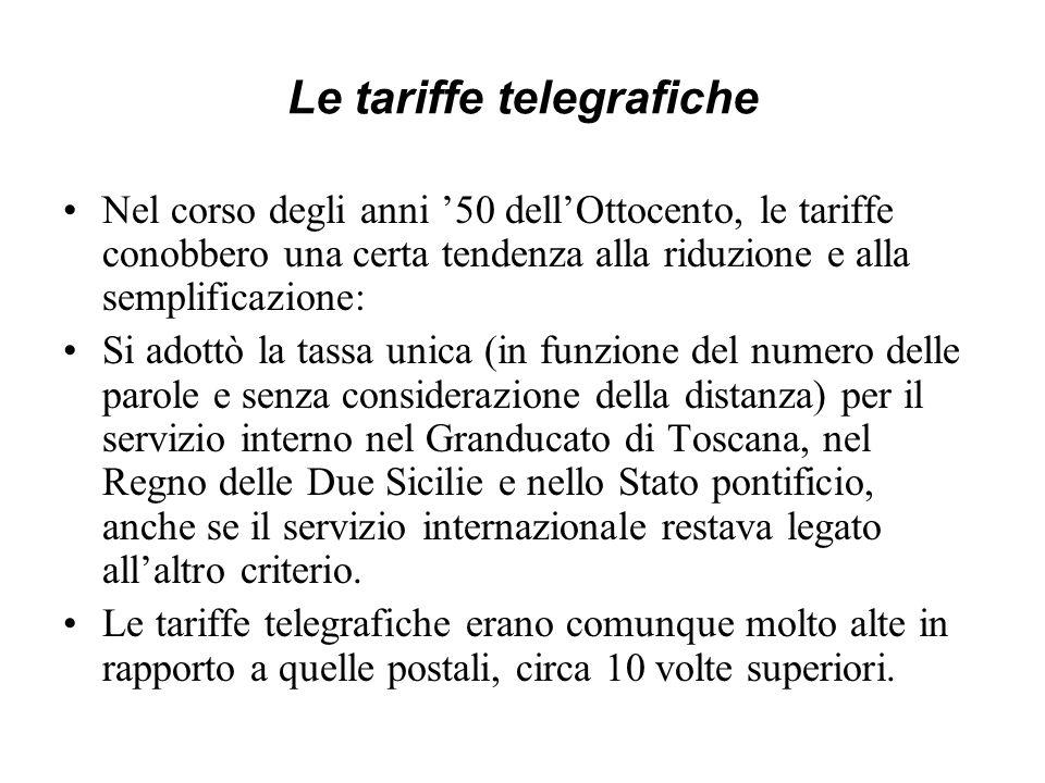 Le tariffe telegrafiche Nel corso degli anni 50 dellOttocento, le tariffe conobbero una certa tendenza alla riduzione e alla semplificazione: Si adott