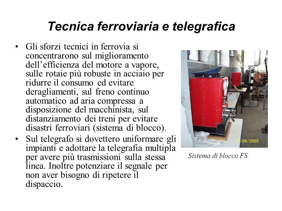 Tecnica ferroviaria e telegrafica Gli sforzi tecnici in ferrovia si concentrarono sul miglioramento dellefficienza del motore a vapore, sulle rotaie p