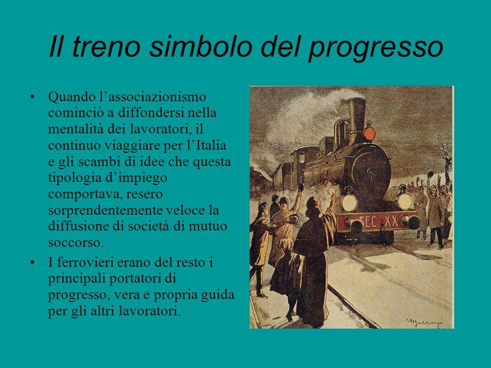 Il treno simbolo del progresso Quando lassociazionismo cominciò a diffondersi nella mentalità dei lavoratori, il continuo viaggiare per lItalia e gli