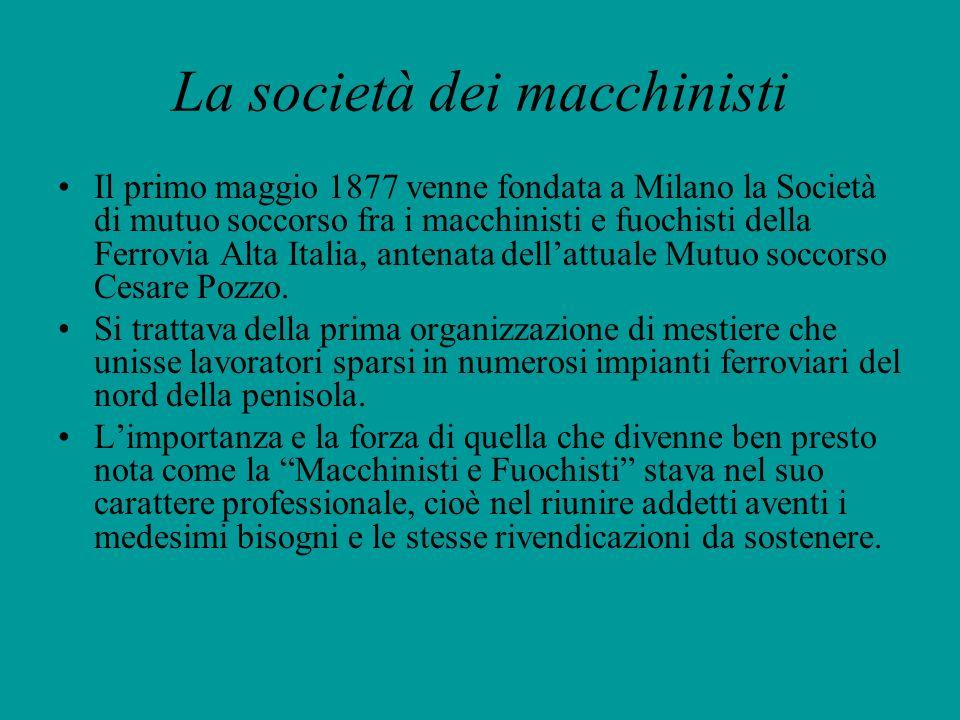 La società dei macchinisti Il primo maggio 1877 venne fondata a Milano la Società di mutuo soccorso fra i macchinisti e fuochisti della Ferrovia Alta